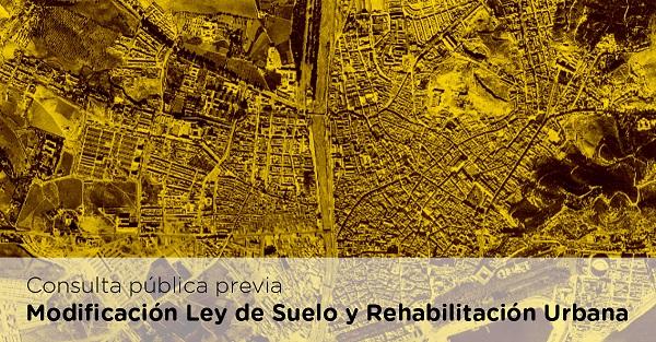 Consulta pública previa sobre el anteproyecto de ley por el que se modifica la Ley de Suelo y Rehabilitación Urbana